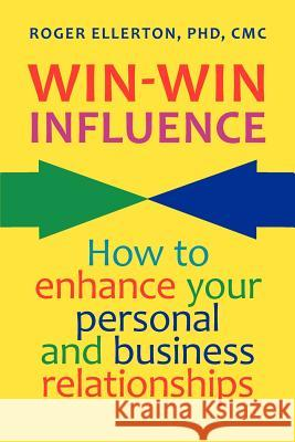 Win-Win Influence: How to Enhance Your Personal and Business Relationships (with Nlp) Roger Ellerton 9780978445249