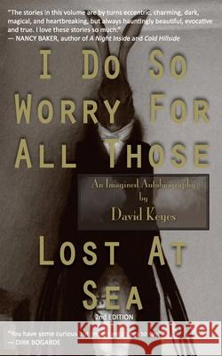 I Do So Worry for All Those Lost at Sea MR David R. Keyes 9780978454340