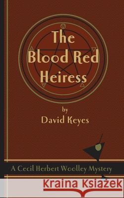 The Blood Red Heiress: A Cecil Herbert Woolley Mystery David Keyes 9780978454364