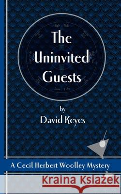 The Uninvited Guests: A Cecil Herbert Woolley Mystery David Keyes 9780978454371