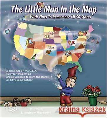 The Little Man in the Map: With Clues to Remember All 50 States E. Andrew Martonyi Ed Olson 9780978510046