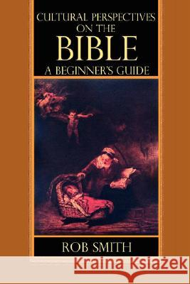 Cultural Perspectives on the Bible: A Beginner's Guide Robert Bruce Smith 9780978516574
