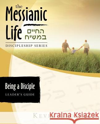 Being a Disciple of Messiah: Leader's Guide (the Messianic Life Discipleship Series / Bible Study) Kevin Geoffrey 9780978550431
