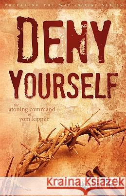Deny Yourself: The Atoning Command of Yom Kippur Kevin Geoffrey 9780978550455