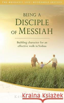 Being a Disciple of Messiah: Building Character for an Effective Walk in Yeshua (the Messianic Life Series / Bookshelf Edition) Kevin Geoffrey 9780978550462