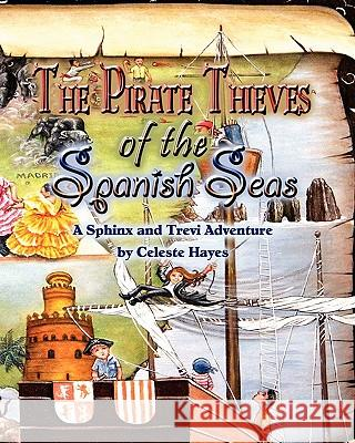The Pirate Thieves of the Spanish Seas: A Sphinx and Trevi Adventure Celeste Hayes Christina Bishop 9780978569518