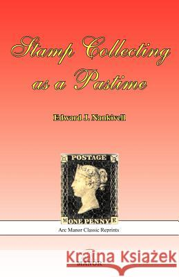 Stamp Collecting as a Pastime Edward J. Nankivell 9780978653613