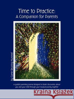 Time to Practice: A Companion for Parents Carrie Reuning-Hummel 9780978673406