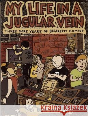 My Life in a Jugular Vein: Snakepit Comics 2004-2006 [With CD] Ben Snakepit 9780978866556