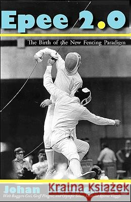 Epee 2.0 : The Birth of the New Fencing Paradigm Johan Harmenberg Bjrne Vggoe Geoff Pingree 9780978902216