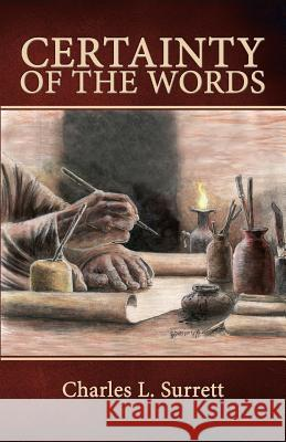 Certainty of the Words: Biblical Principles of Textual Criticism Dr Charles L. Surrett 9780978933111