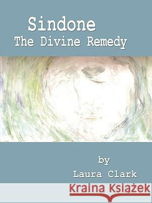 Sindone, the Divine Remedy Laura Clark 9780978949945 Cradle Press