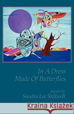 In a Dress Made of Butterflies Sandra Lee Stillwell 9780978959708