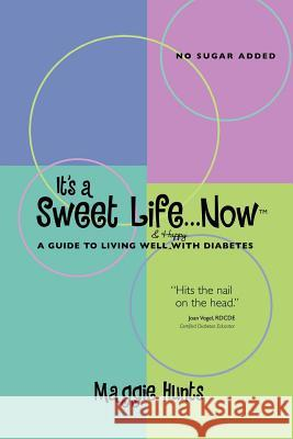 It's a Sweet Life . . . Now Maggie Hunts 9780978996604