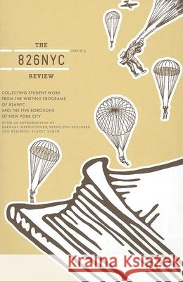 The 826NYC Review, Issue 3: Collecting Student Work from the Writing Center at 826NYC, and the Five Boroughs of New York City Scott Seeley Sam Potts 9780979007361