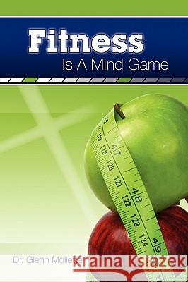 Fitness Is a Mind Game Glenn Mollette 9780979062506 Milo House Press