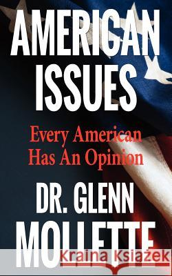 American Issues: Every American Has an Opinion Glenn Mollette 9780979062568 Liberty Torch Press