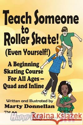 Teach Someone to Roller Skate - Even Yourself! Marty Donnellan 9780979198250