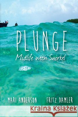 Plunge: Midlife with Snorkel Mari Anderson Fritz Damler 9780979312434