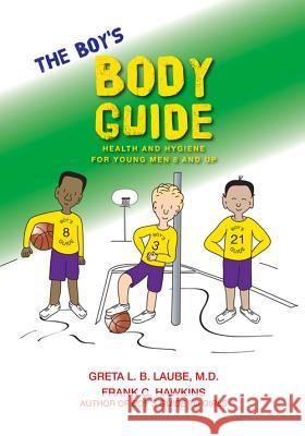 The Boy's Body Guide: A Health and Hygiene Book Frank C. Hawkins Greta L. Laube 9780979321924