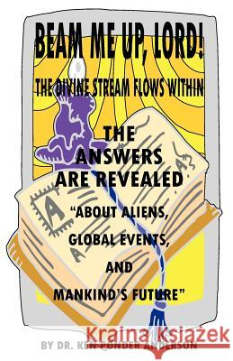 The Answers Are Revealed about Aliens, Global Events, and Mankind's Future Ken Ponder Anderson Auburn Ponder Anderson Ken Ponder Anderson 9780979390647