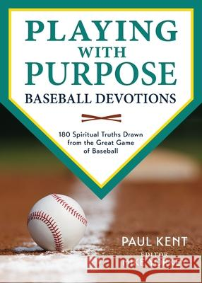 Playing with Purpose: Baseball Devotions Paul Kent Mike Yorkey 9780979391132 Old Hundredth Press