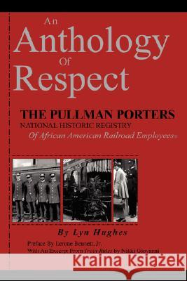 An Anthology of Respect : The Pullman Porters National Historic Registry of African American Railroad Employees Lyn Hughes 9780979394126 Hughes-Peterson Publishing
