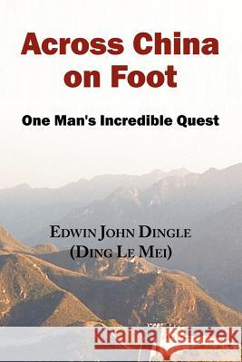 Across China on Foot - One Man's Incredible Quest Edwin John Dingle 9780979415456