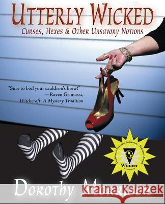 Utterly Wicked: Curses, Hexes & Other Unsavory Notions Dorothy Morrison 9780979453311
