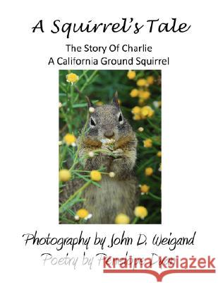 A Squirrel's Tale, the Story of Charlie, a California Ground Squirrel Penelope Dyan John D. Weigand 9780979481581