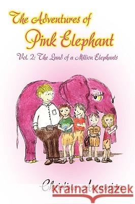 The Adventures of Pink Elephant Vol. II: The Land of a Million Elephants Christine Amamiya 9780979533211