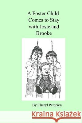 A Foster Child Comes to Stay with Josie and Brooke Cheryl Petersen 9780979545429