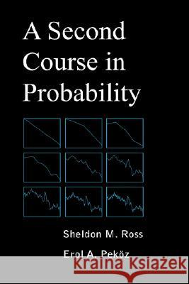 A Second Course in Probability Sheldon M. Ross Erol A. Pekoz 9780979570407 Pekozbooks