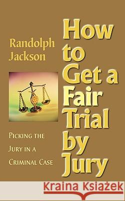 How to Get a Fair Trial by Jury Randolph Jackson 9780979594618