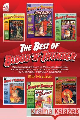 The Best of Blood 'n' Thunder: Selections from the Award-Winning Journal of Adventure, Mystery and Melodrama in American Popular Culture Ed Hulse Will Murray Mark Trost 9780979595516