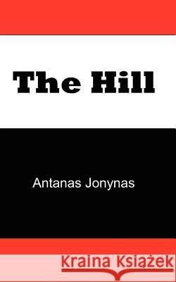 The Hill: The Story of a Teenage Lithuanian Boy During Second World War, or the Thoughts of a Jewish Physician Before His Patien Antanas Jonynas Janes                                    Roy Lirov 9780979610103