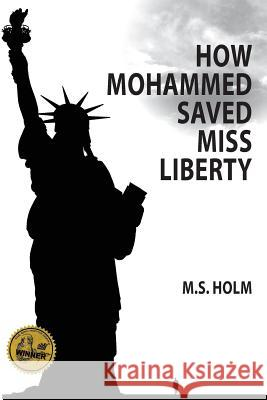 How Mohammed Saved Miss Liberty: The Story of a Good Muslim Boy M. S. Holm 9780979619991 Great West Pub