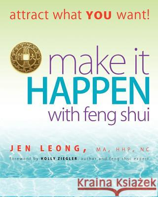 Make It Happen with Feng Shui: Attract What You Want! Jen Leong 9780979625633