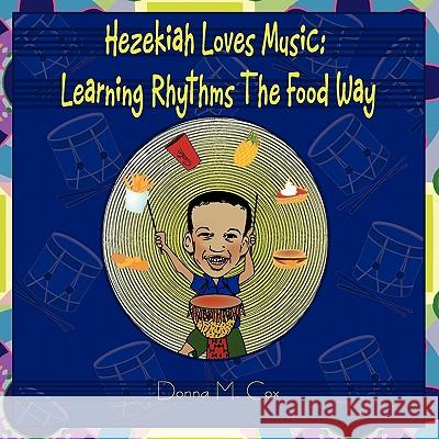 Hezekiah Loves Music: Learning Rhythms the Food Way Donna McNeil Cox 9780979695537
