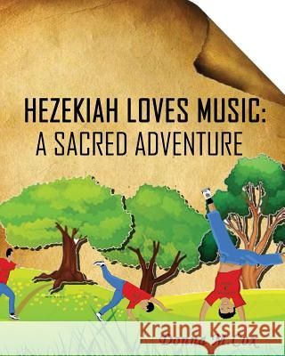 Hezekiah Loves Music: A Sacred Adventure Donna M. Cox 9780979695551