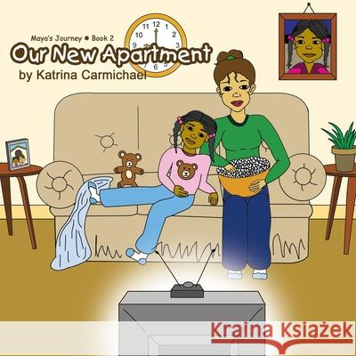 Our New Apartment (Maya's Journey Series - Book 2) Katrina Carmichael Marcelina Garth Graphics So 9780979697838