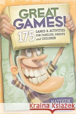 Great Games!: 175 Games & Activities for Families, Groups & Children Matthew Toone 9780979834554