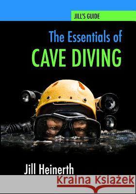 The Essentials of Cave Diving: Jill Heinerth's Guide to Cave Diving Jill Heinerth 9780979878947