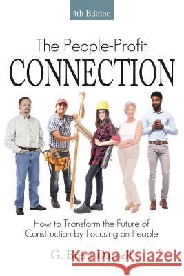 The People Profit Connection 4th Edition: How to Transform the Future of Construction by Focusing on People G. Brent Darnell 9780979925887