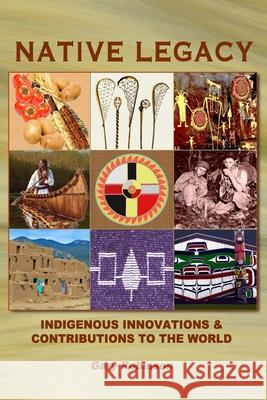 Native Legacy: Indigenous Innovations and Contributions to the World Gary Robinson 9780980027211