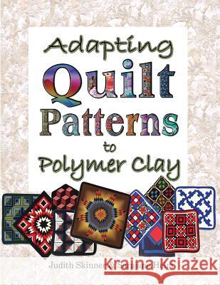 Adapting Quilt Patterns to Polymer Clay Judith Skinner Sarajane Helm 9780980031201