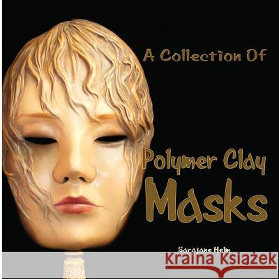 A Collection of Polymer Clay Masks Sarajane R. Helm 9780980031225