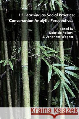 L2 Learning as Social Practice: Conversation-Analytic Perspectives Gabriele Pallotti Johannes Wagner 9780980045970