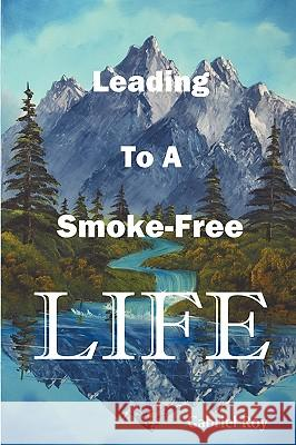 Leading to a Smoke-Free Life, Steve, a Father's Diary: The Ultimate Stop Smoking Book, Quit Smoking Now and Never Smoke Again Gabriel R. Roy 9780980067323