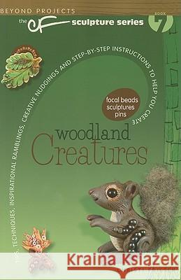 Woodland Creatures: Tips, Techniques, Inspirational Ramblings, Creative Nudgings and Step-By-Step Instructions to Help You Create Christi Friesen 9780980231472